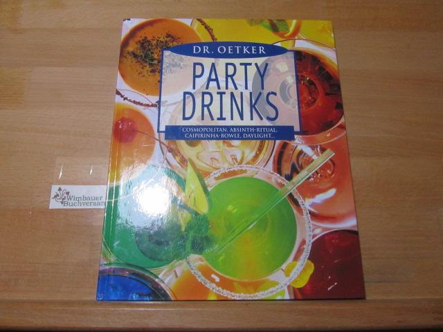 Dr. Oetker Party-Drinks : Cosmopolitan, Absinth-Ritual, Caipirinha-Bowle, Daylight ... [Red. Sabine Puppe. Innenfotos Axel Struwe ...]