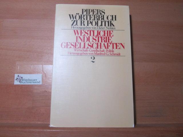 Pipers Wörterbuch zur Politik; Teil: 2., Westliche Industriegesellschaften : Wirtschaft - Gesellschaft - Politik. hrsg. von Manfred G. Schmidt [1. - 4. Tsd.]