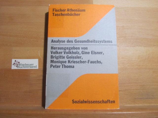 Analyse des Gesundheitssystems : Krankheitsstruktur, ärztl. Arbeitsprozess, Sozialstaat; Reader z. Medizinsoziologie. Volker Volkholz [u. a.] (Hrsg.) / Fischer-Athenäum-Taschenbücher ; 4026 : Sozialwiss.
