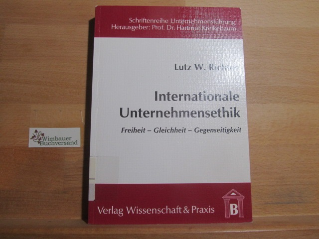 Internationale Unternehmensethik : Freiheit - Gleichheit - Gegenseitigkeit. Schriftenreihe Unternehmensführung ; 16