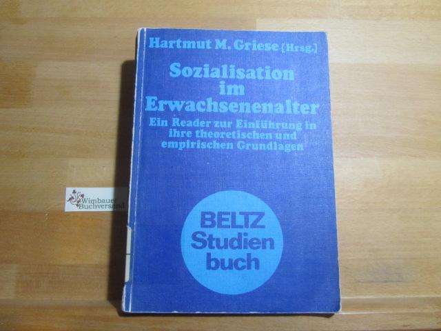 Griese, Hartmut M. (Hrsg.) : Sozialisation im Erwachsenenalter : e. Reader zur Einf. in ihre theoret. u. empir. Grundlagen. hrsg. von Hartmut M. Griese / Beltz-Studienbuch