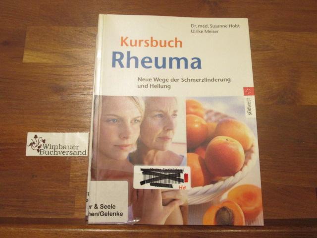 Kursbuch Rheuma : neue Wege der Schmerzlinderung und Heilung. Ulrike Meiser