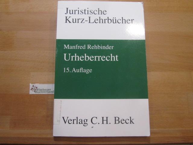 Urheberrecht : ein Studienbuch. von / Juristische Kurzlehrbücher 15., neu bearb. Aufl.