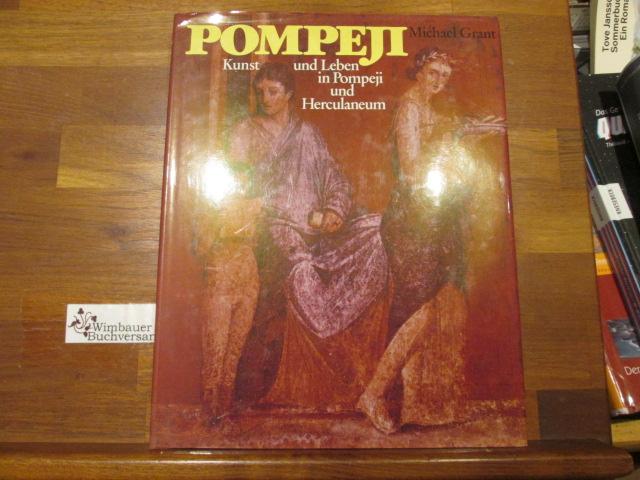 Pompeji : Kunst u. Leben in Pompeji u. Herculaneum. Michael Grant. [Dt. Übers.: Christoph Schwingenstein ...] [1. - 6. Tsd.]
