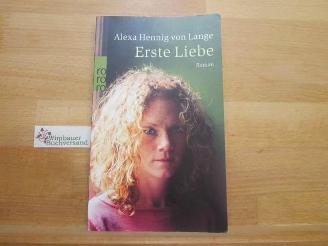Hennig von Lange, Alexa : Erste Liebe : Roman. Rororo ; 23799