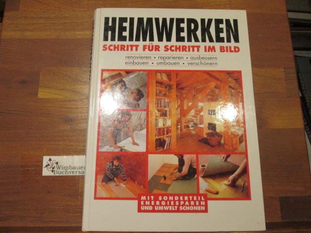 Heimwerken : Schritt für Schritt im Bild ; renovieren, reparieren, ausbessern, einbauen, umbauen, verschönern. A. Breuer
