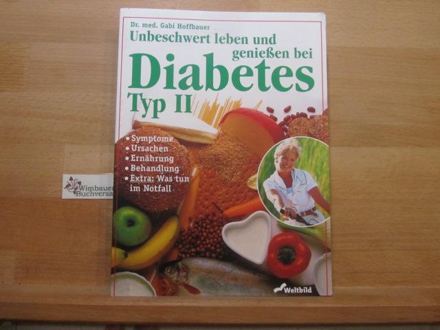 Hoffbauer, Gabi : Unbeschwert leben und genießen bei Diabetes Typ II : Symptome, Ursachen, Ernährung, Behandlung ; extra: was tun im Notfall. 3. Aufl.