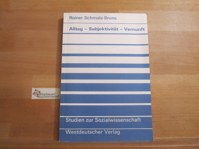 Alltag, Subjektivität, Vernunft : Praxistheorie im Widerstreit. Studien zur Sozialwissenschaft ; Bd. 81