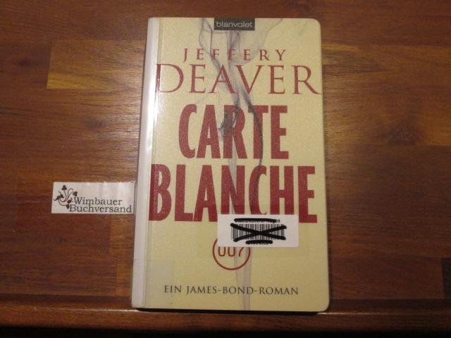 Carte Blanche : [007] ; ein James-Bond-Roman. Aus dem Engl. übers. von Thomas Haufschild 1. Aufl. - Deaver, Jeffery und Thomas (Übers.) Haufschild