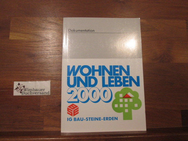 Wohnen und Leben 2000 : Dokumentation der Fachtagung 10. 11.Juni 1987 in Bad Godesberg / [Hrsg.: Bundesvorstand der IG Bau-Steine-Erden] / Dokumentation / IG Bau-Steine-Erden