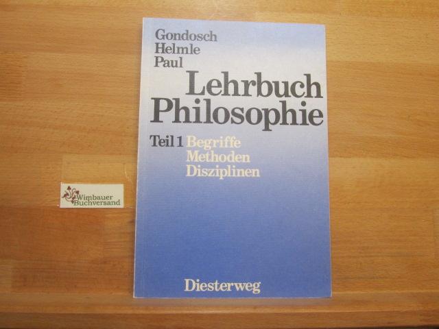 Lehrbuch Philosophie; Teil: Teil 1., Begriffe, Methoden, Disziplinen