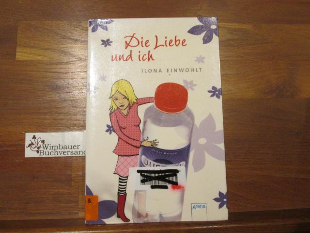 Die Liebe und ich. Ilona Einwohlt 1. Aufl.