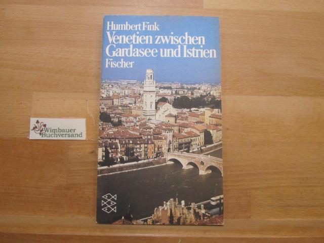 Venetien zwischen Gardasee und Istrien : d. Doge kam nur bis Asagio. Humbert Fink. Fotografien von Ulrike Elsinger u. Humbert Fink / Fischer-Taschenbücher ; 3054