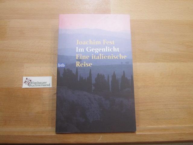 Fest, Joachim (Verfasser) : Im Gegenlicht : eine italienische Reise. Joachim Fest / Goldmann ; 72008 : btb Genehmigte Taschenbuchausg., 1. Aufl.