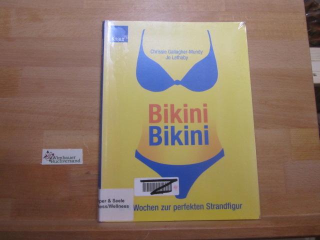 Bikini Bikini : in 4 Wochen zur perfekten Strandfigur. Vorw. von Chrissie Gallagher-Mundy. Hrsg. von Jo Lethaby. [Übers.: Wiebke Krabbe]