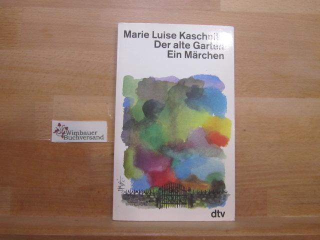 Der alte Garten : ein modernes Märchen. Marie Luise Kaschnitz / dtv ; 11216 Ungekürzte Ausg., 3. Aufl.