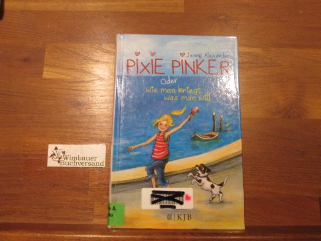 Pixie Pinker oder wie man kriegt, was man will. Jenny Alexander. Aus dem Engl. von Katrin Weingran. Mit Bildern von Eleni Livanios