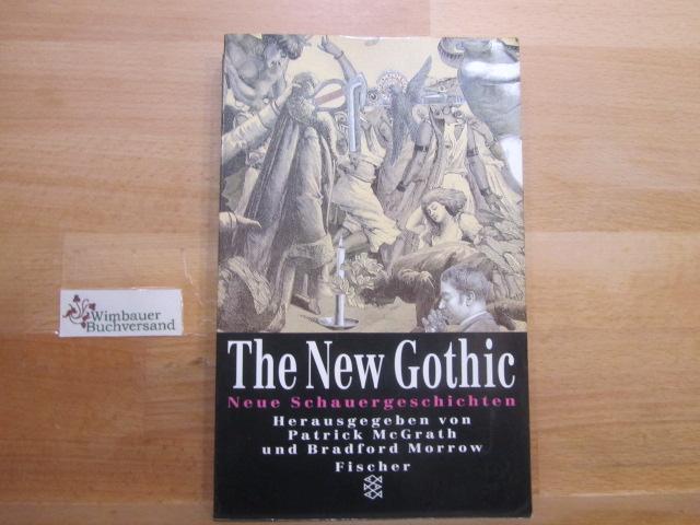 The new gothic : neue Schauergeschichten. hrsg. von Patrick McGrath und Bradford Morrow. [Aus dem Engl. und Amerikan. von Karl Berisch ...]