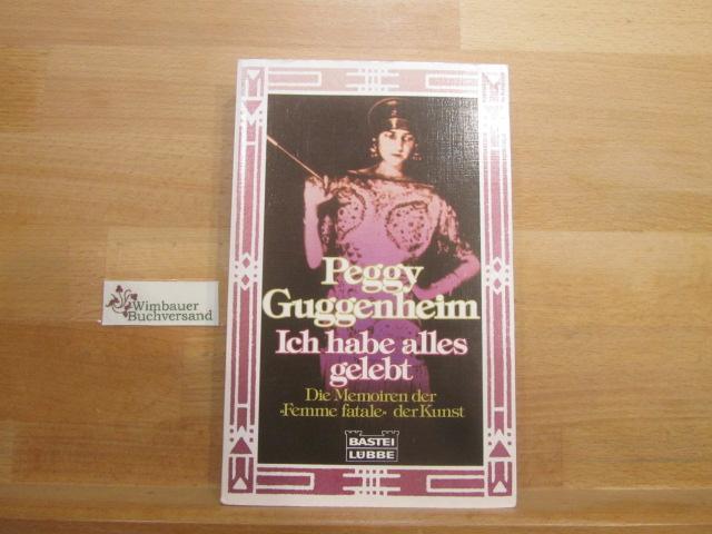 """Ich habe alles gelebt : die Memoiren der """"Femme fatale"""" der Kunst. Peggy Guggenheim. Aus dem Amerikan. übers. von Dieter Mulch / Bastei-Lübbe-Taschenbuch ; Bd. 61196 : Biographie 8. Aufl."""