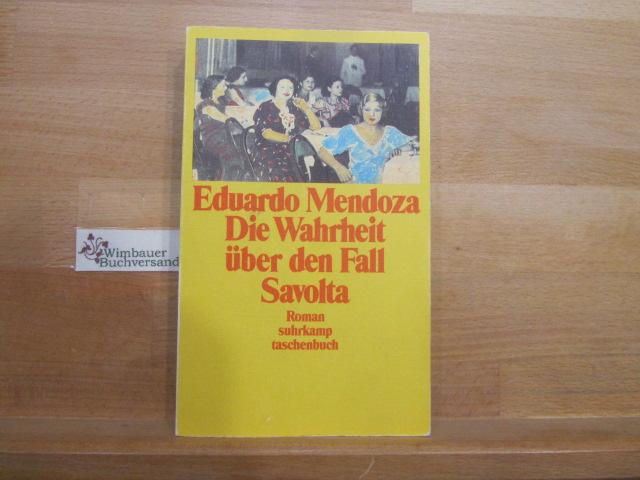 Die Wahrheit über den Fall Savolta : Roman. Eduardo Mendoza. Aus dem Span. von Peter Schwaar 1. Aufl.