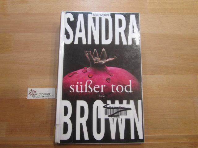 Süßer Tod : Thriller. Sandra Brown. Aus dem Amerikan. von Christoph Göhler - Brown, Sandra (Verfasser) und Christoph (Übersetzer) Göhler
