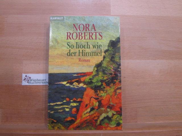 Roberts, Nora (Verfasser) : So hoch wie der Himmel : Roman. Nora Roberts. Dt. von Uta Hege / Goldmann ; 35091 : Blanvalet 7. Aufl.