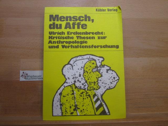Mensch, du Affe : krit. Thesen z. Anthropologie u. Verhaltensforschung. Ulrich Erckenbrecht 1. Aufl.