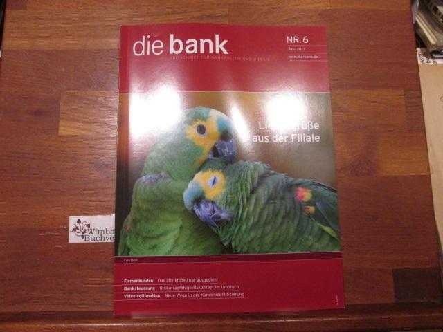 Die Bank : Zeitschrift für Bankpolitik und Praxis. Nr. 6 Juni 2017 Liebesgrüße aus der Filiale Banksteuerung Kundenidentifizierung
