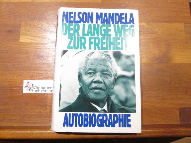 Der lange Weg zur Freiheit : Autobiographie. Nelson Mandela. Dt. von Günter Panske Ungekürzte Buchgemeinschafts-Lizenzausg.
