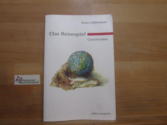 Das Reisespiel : Geschichten. Ilona Lütkemeyer / Edition Exemplum 1. Aufl.