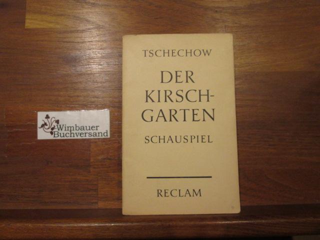 Der Kirschgarten : Komödie. Anton Tschechow. [Aus d. Russ.] Dt. von Johannes von Guenther / Reclams Universalbibliothek ; Nr. 7690 [Nachdr.]