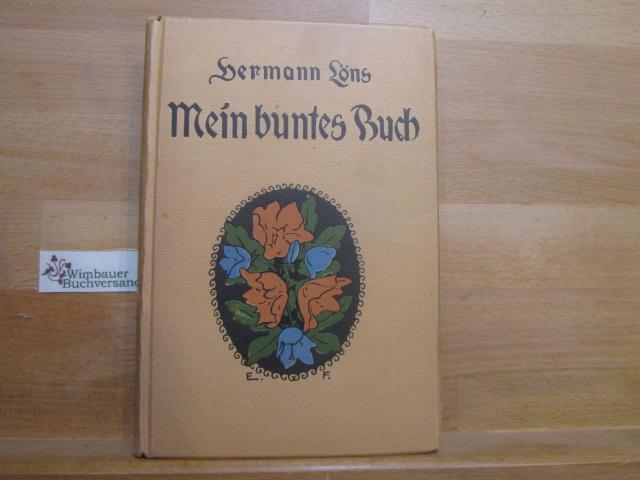 Löns, Hermann (Verfasser) : Mein buntes Buch : Naturschilderungen. Hermann Löns. Den Einbd. zeichnete Erich Fricke-Hannover
