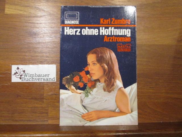 Zumbro, Karl (Verfasser) : Herz ohne Hoffnung : Arztroman. Karl Zumbro / Bastei-Taschenbuch ; Nr. 75
