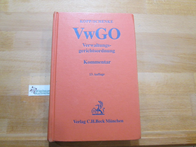 Verwaltungsgerichtsordnung : Kommentar. begr. von Ferdinand O. Kopp. Fortgef. von Wolf-Rüdiger Schenke 13., neubearb. Aufl.
