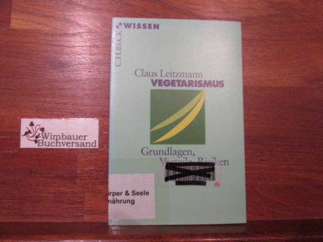 Vegetarismus : Grundlagen, Vorteile, Risiken. Claus Leitzmann. Unter Mitarb. von Markus Keller und Andreas Hahn / Beck