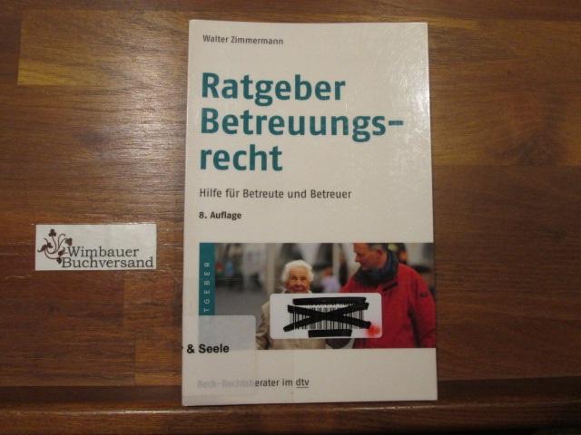Ratgeber Betreuungsrecht : Hilfe für Betreute und Betreuer. von Walter Zimmermann / dtv ; 5604 : Beck-Rechtsberater 8. Aufl.