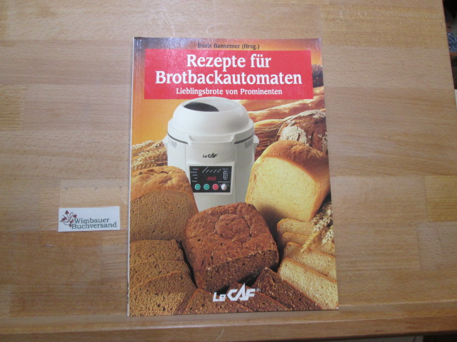 Rezepte für Brotbackautomaten : Lieblingsbrote von Prominenten. [Boris Bansemer] (Hrsg.) Sonderausgabe
