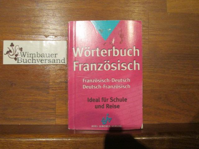 Wörterbuch Französisch : französisch-deutsch ; deutsch- französisch ; [ideal für Schule und Reise]