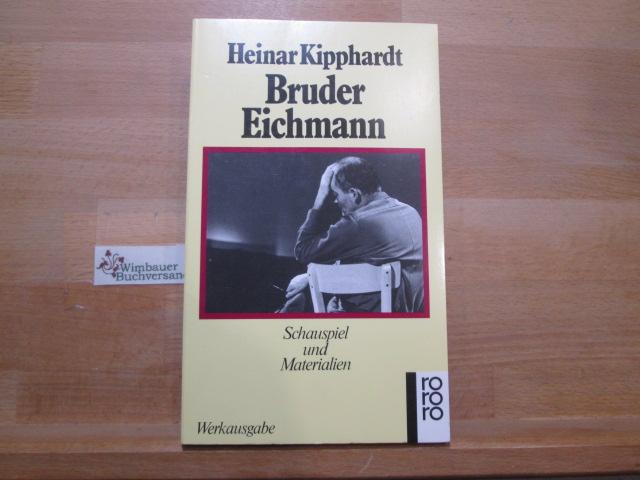 Kipphardt, Heinar (Verfasser) : Bruder Eichmann : Schauspiel u. Materialien. Heinar Kipphardt / Kipphardt, Heinar: Gesammelte Werke in Einzelausgaben; Rororo ; 5716 30.-32