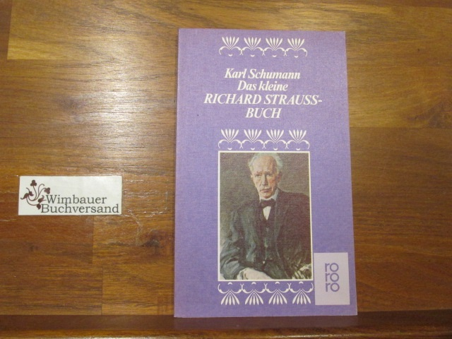 Das kleine Richard-Strauss-Buch. von Karl Schumann / rororo ; 4711