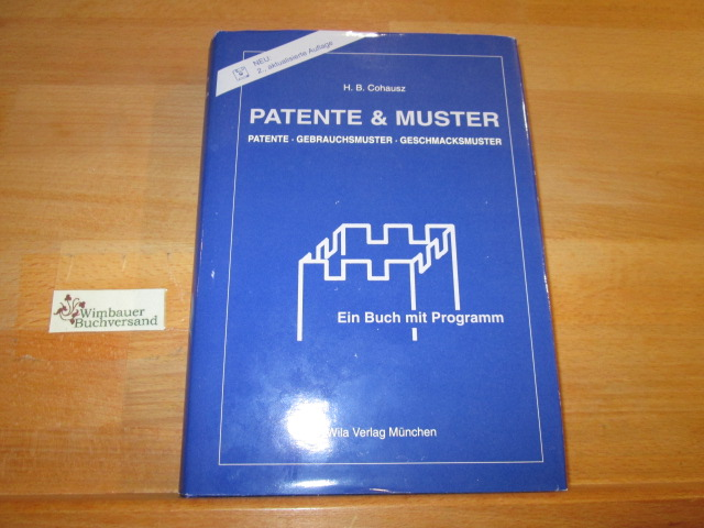Patente & Muster : Patente, Gebrauchsmuster, Geschmacksmuster. H. B. Cohausz / Ein Buch mit Programm 2., aktualis. Aufl.