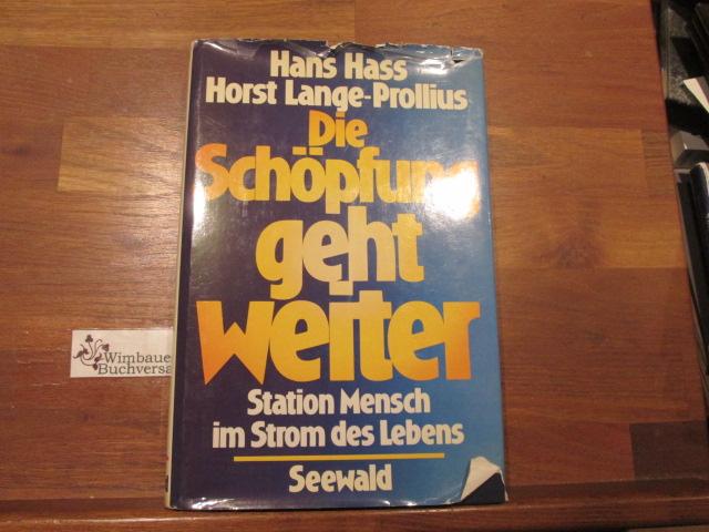 Die Schöpfung geht weiter : Station Mensch im Strom d. Lebens. Hans Hass ; Horst Lange-Prollius