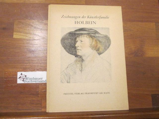 Zeichnungen der Künstlerfamilie Holbein : 61 Abb. nach Zeichngn Hans Holbeins d. Ä. u. s. Söhne Ambrosius Holbein u. Hans Holbein d. J. Einf. u. Ausw. Edmund Schilling