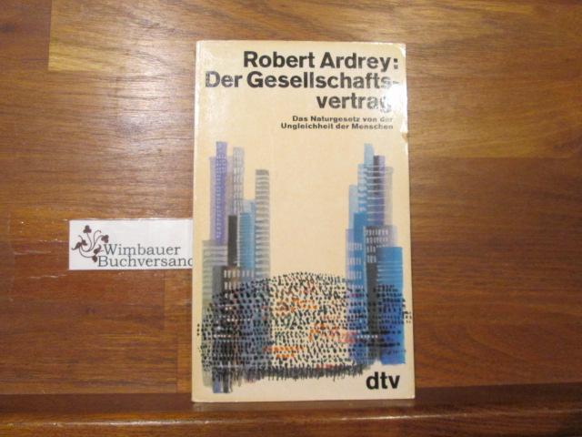 Ardrey, Robert (Verfasser) : Der Gesellschaftsvertrag : das Naturgesetz von d. Ungleichheit d. Menschen. Robert Ardrey. Dt. von Ilse Winger / dtv ; 1028 Im Text ungekürzte Ausg.