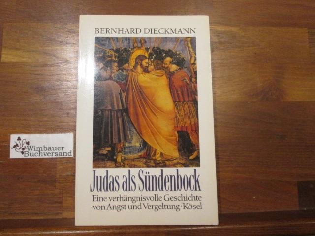 Judas als Sündenbock : eine verhängnisvolle Geschichte von Angst und Vergeltung. Bernhard Dieckmann
