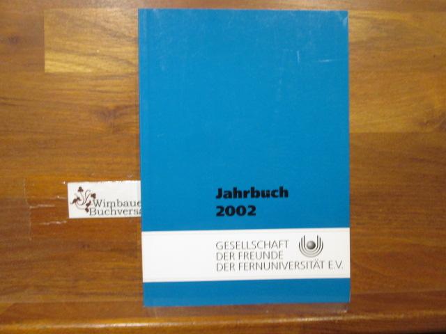 Jahrbuch 2002 Gesellschaft der Freunde der Fernuniversität Hagen e.V. ; Fernuniversität in Hagen