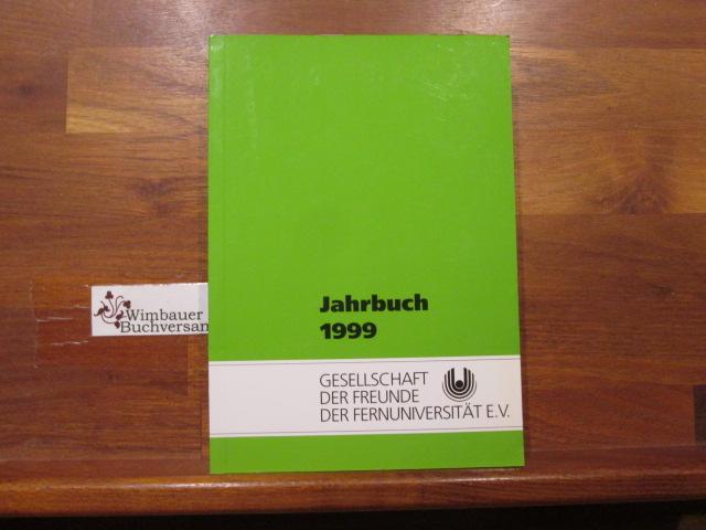 Jahrbuch 1999 Gesellschaft der Freunde der Fernuniversität Hagen e.V. ; Fernuniversität in Hagen