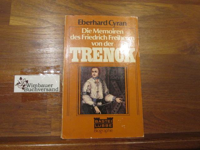 [Die Memoiren] ; Die Memoiren des Friedrich Freiherrn von der Trenck. Eberhard Cyran / Bastei Lübbe ; 61014 : Biogr.