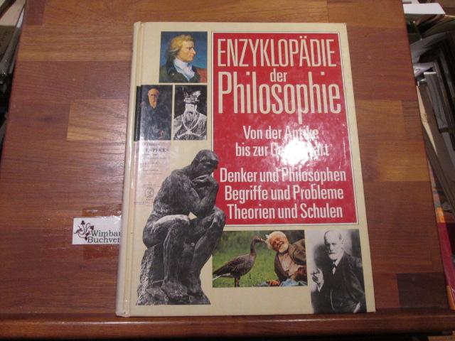 Enzyklopädie der Philosophie. Von der Antike bis zur Gegenwart. Denker und Philosophen; Begriffe und Probleme; Theorien und Schulen