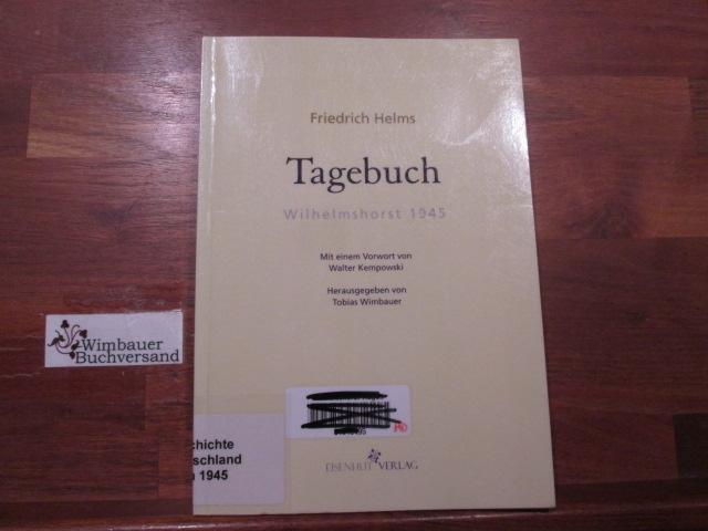 Tagebuch. Wilhelmshorst 1945: Mit einem Vorwort von Walter Kempowski. Herausgegeben von Tobias Wimbauer 1. Auflage
